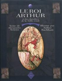 Le roi Arthur et les chevaliers de la Table ronde - AlexandreArnoux