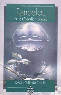 Lancelot ou Le chevalier trouble - EstelleValls de Gomis