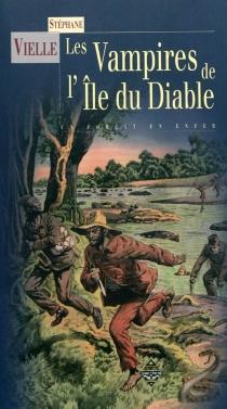 Les vampires de l'île du Diable : un forçat en enfer - StéphaneVielle
