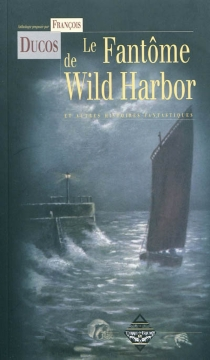 Le fantôme de Wild Harbor : et autres histoires fantastiques -