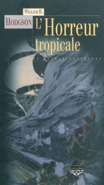 L'horreur tropicale : et autres histoires - William HopeHodgson