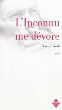 L'inconnu me dévore : récit - XavierGrall