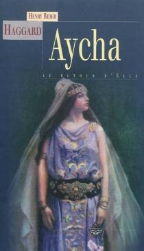 Aycha ou Le retour d'Elle - Henry RiderHaggard