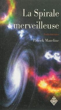 La spirale merveilleuse : le champ d'amour : essais littéraires - PatrickMazeline