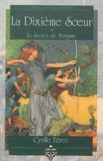 La dixième soeur ou Le secret de Morgane - CyrilleFérec