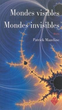 Mondes visibles, mondes invisibles : récits - PatrickMazeline