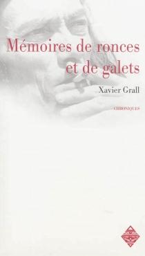 Mémoires de ronces et de galets : chroniques - XavierGrall