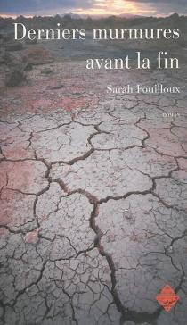 Derniers murmures avant la fin - SarahFouilloux