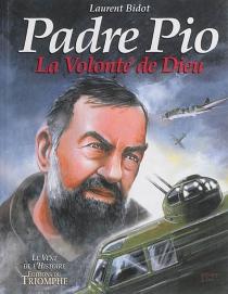 Padre Pio : la volonté de Dieu - LaurentBidot