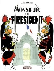 Monsieur le Président - Alain d'Orange