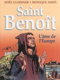 Saint Benoît : l'âme de l'Europe - MoniqueAmiel