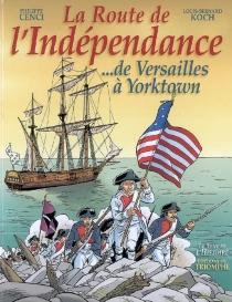 La route de l'indépendance : de Versailles à Yorktown - PhilippeCenci