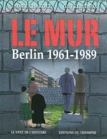 Le mur : Berlin 1961-1989 - DidierChardez