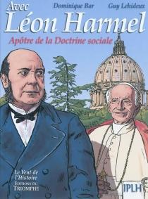 Avec Léon Harmel : apôtre de la doctrine sociale - DominiqueBar