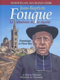 Jean-Baptiste Fouque : le téméraire de la charité - PierreBar