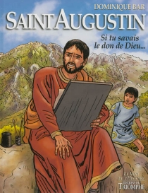 Saint Augustin : si tu savais le don de Dieu... - Dominique Bar