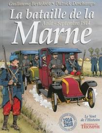 La bataille de la Marne, août-septembre 1914 - GuillaumeBerteloot
