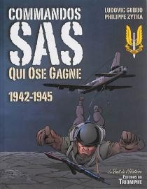 Commandos SAS : qui ose gagne : 1942-1945 - LudovicGobbo