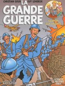 La Grande Guerre : racontée aux enfants - ChristianGoux