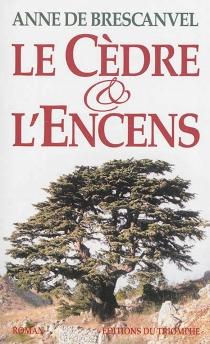 Le cèdre et l'encens - Anne deBrescanvel
