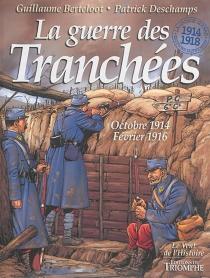 La guerre des tranchées : octobre 1914-février 1916 - GuillaumeBerteloot