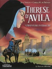 Thérèse d'Avila : l'aventure intérieure - Camille W. dePrévaux