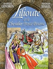 Lilioute et le chevalier Perce-Brume - IsabelleGendron
