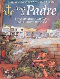 Avec le padre : les aumôniers catholiques dans l'armée française - GuillaumeBerteloot