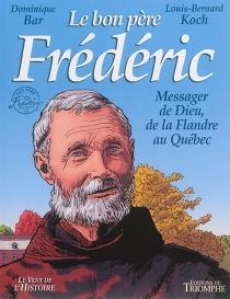 Le bon père Frédéric : messager de Dieu, de la Flandre au Québec - DominiqueBar
