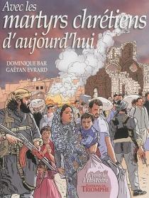 Avec les martyrs chrétiens d'aujourd'hui - DominiqueBar