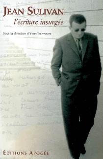 Jean Sulivan : l'écriture insurgée -