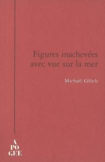 Figures inachevées avec vue sur la mer - MichaëlGlück
