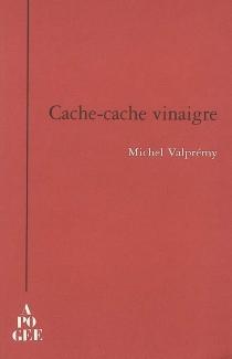 Cache-cache vinaigre : farsa comica - MichelValprémy