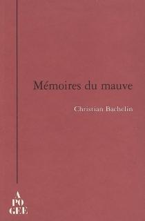 Mémoires du mauve - ChristianBachelin