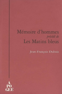 Mémoires d'homme| Précédé de Les matins bleus - Jean-FrançoisDubois