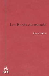 Les bords du monde - Pierre Le Coz