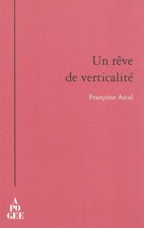 Un rêve de verticalité : journal de Rentilly, autour de Gaston Bachelard - FrançoiseAscal