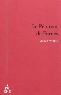 Le pénitent de Furnes : quelques rencontres avec l'étrange - MichelWallon