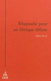 Rhapsodie pour un librique défunt - AlainFerry