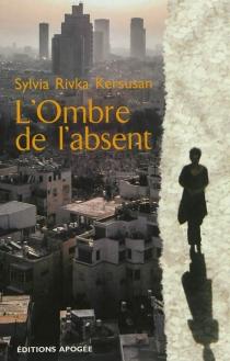 L'ombre de l'absent - SylviaRivka Kersusan