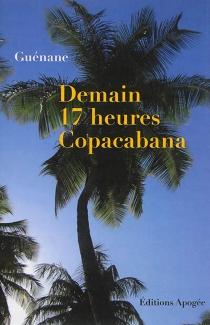 Demain 17 heures, Copacabana - Guénane