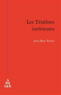 Les ténèbres intérieures - Jean-MarcRosier