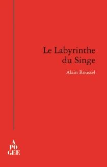 Le labyrinthe du singe - AlainRoussel