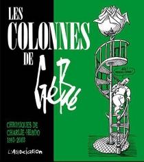Les colonnes de Gébé : chroniques de Charlie-Hebdo, 1993-2003 - Gébé