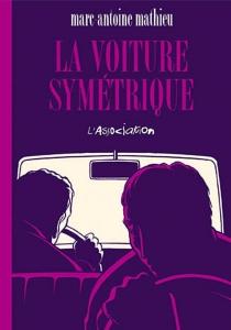 La voiture symétrique - Marc-AntoineMathieu