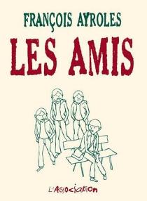 Les amis - FrançoisAyroles