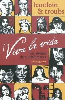 Viva la vida : los suenos de Ciudad Juarez - EdmondBaudoin