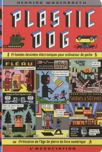 Plastic dog : 24 bandes dessinées électroniques pour ordinateur de poche, âge de pierre du livre numérique - HenningWagenbreth