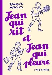 Jean qui rit et Jean qui pleure - FrançoisAyroles