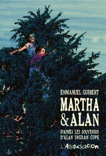 Martha et Alan : d'après les souvenirs d'Alan Ingram Cope - EmmanuelGuibert